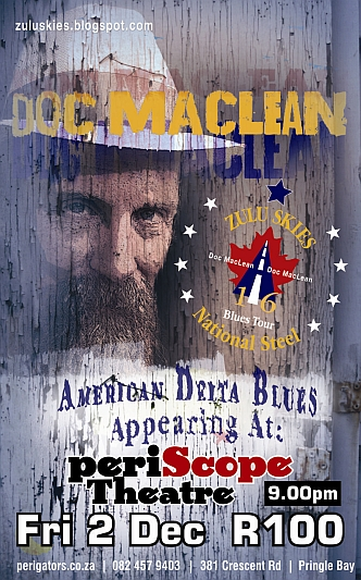 Friday 2nd December 2016, 9pm - periScope Theatre: Doc MacLean's National Steel 'Zulu Skies' Blues Tour! Only R100 - Booking essential: Ali 082 457 9403